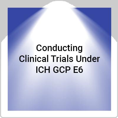 Conducting Clinical Trials Under ICH GCP E6 R2